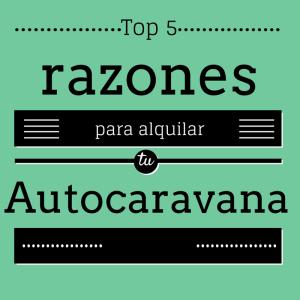 Top 5 razones para alquilar tu autocaravana